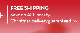 FREE SHIPPING. Save on ALL beauty. Christmas delivery guaranteed.