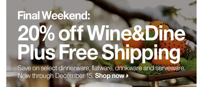 Final Weekend: 20% off Wine&Dine Plus Free  Shipping