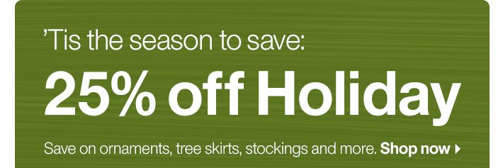 'Tis the season to save: 25% off Holiday