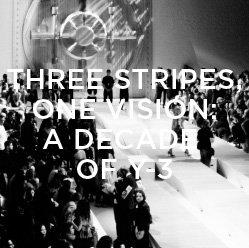 Three Stripes, One Vision, A Decade of Y-3