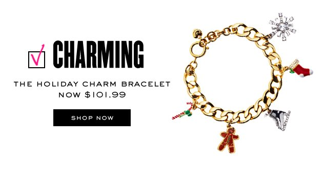 Charming. The holiday charm bracelet now 101.99 dollars. SHOP NOW.