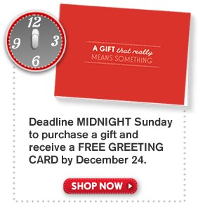 Purchase a gift by midnight tonight and receive a FREE GREETING CARD. Shop Now.