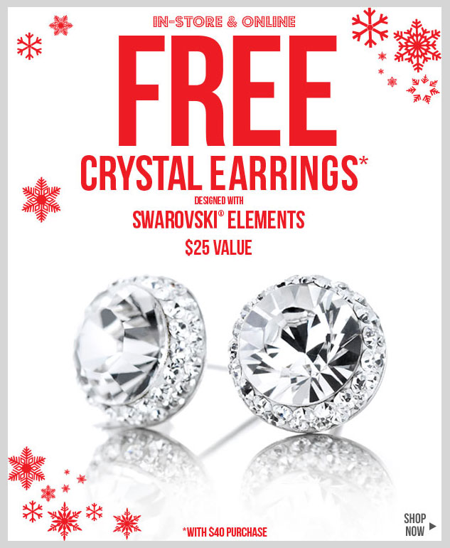 In-stores and online - FREE Crystal Earrings with $40 Purchase! SHOP NOW!