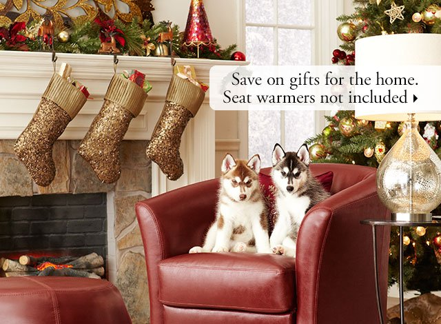 Save on gifts for the home. Seat warmers not included