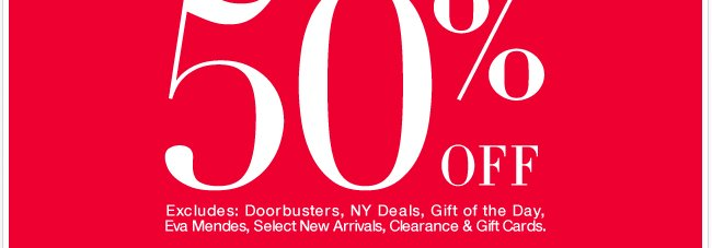 Starting today, 50% Off Almost Everything!