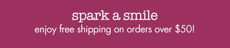 spark a smile: enjoy free shipping on orders over $50