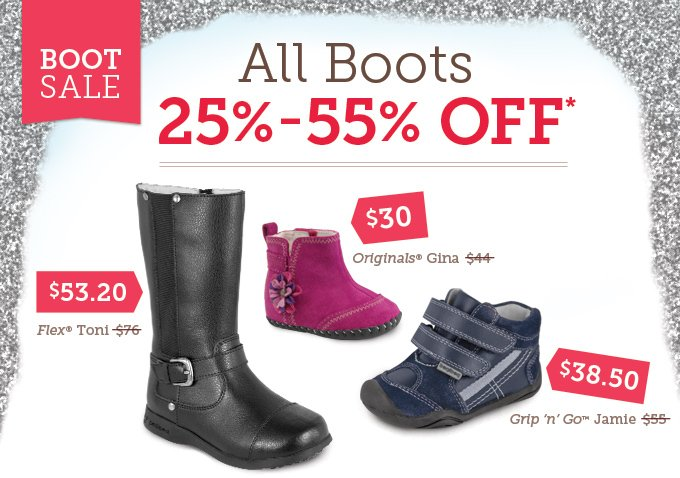 Boot Sale: All Boots 25%-55% Off* Flex Toni - Was $76, Now $53.20  Originals Gina - Was $44, Now $30 Grip 'n' Go Jamie - Was $55, Now $38.50