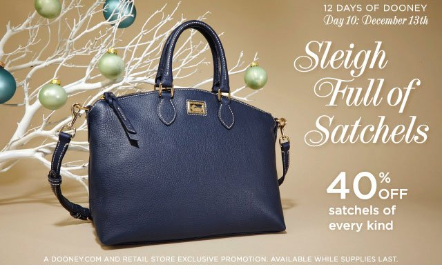 12 Days of Dooney - Day 10: December 13th - Sleigh Full of Satchels 40% off satchels of every kind.