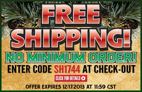 Sportsman's Guide's Free Standard Shipping with  Your Merchandise Order! Please Enter Coupon Code SH1744 at Checkout. Offer ends Tuesday, 12/17/2013.