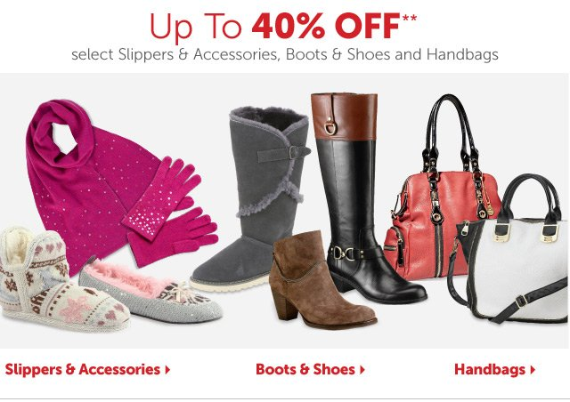 Up To 40% OFF** select Slippers & Accessories, Boots & Shoes and Handbags
