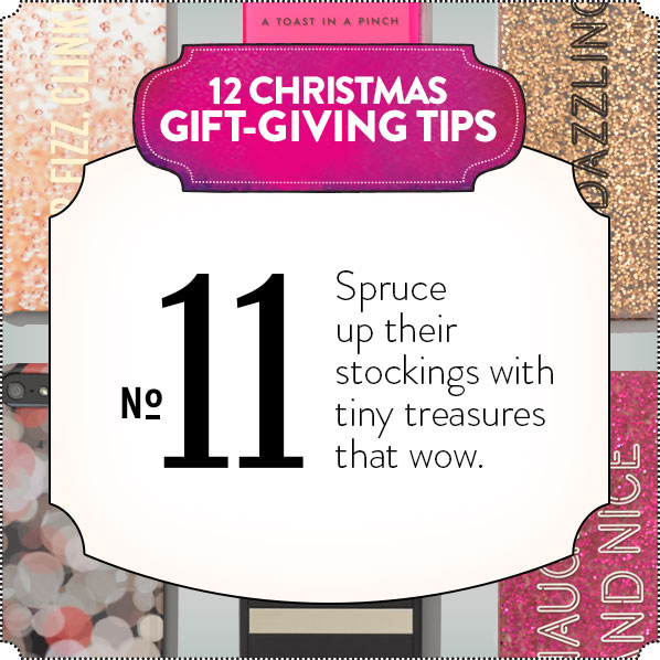 12 CHRISTMAS GIFT-GIVING TIPS - No 11 - Spruce up their stockings with tiny treasures that wow.