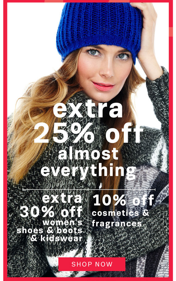 Extra 25% Off Almost Everything. Extra 30% Off Women's Shoes & Boots & Kidswear. 10% Off Cosmetics & Fragrances. Shop Now