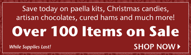 Save today on paella kits, Christmas candies, artisan chocolates, cured hams and much more! Over 100 Items on Sale - While Supplies Last! Shop Now