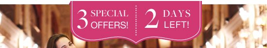 3 Special Offers! 2 Days Left!