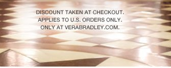 Discount taken at checkout. Applies to U.S. orders only. Only at VeraBradley.com.