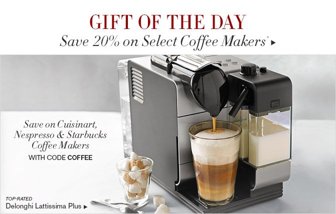 GIFT OF THE DAY - Save 20% on Select Coffee Makers - Save on Cuisinart, Nespresso & Starbucks Coffee Makers with code COFFEE - TOP-RATED Delonghi Lattissima Plus