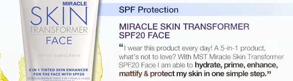 Miracle Skin Transformer SPF20 Face. With Miracle Skin Transformer SPF20 Face I am able to hydrate, prime, enhance, mattify and protect my skin in one simple step.