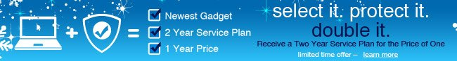 select it. protect it. double it. receive a two year service plan for the price of one. limited time offer -  learn more.