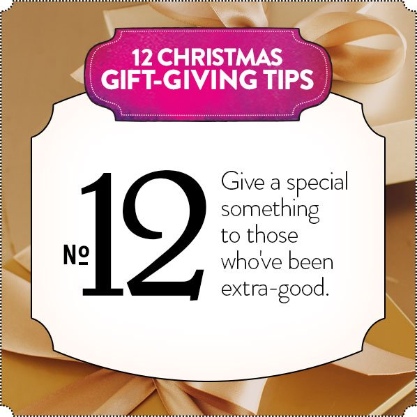 12 CHRISTMAS GIFT-GIVING TIPS - No 12 - Give a special something to those who've been extra-good.