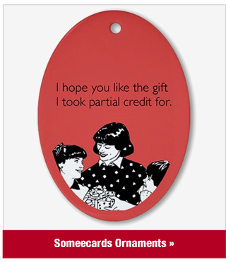 Someecards Ornaments