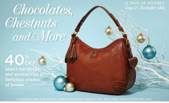 12 Days of Dooney - Day 11: December 14th - Chocolates, Chestnuts and More 40% off select handbags and accessories in delicious shades of brown.