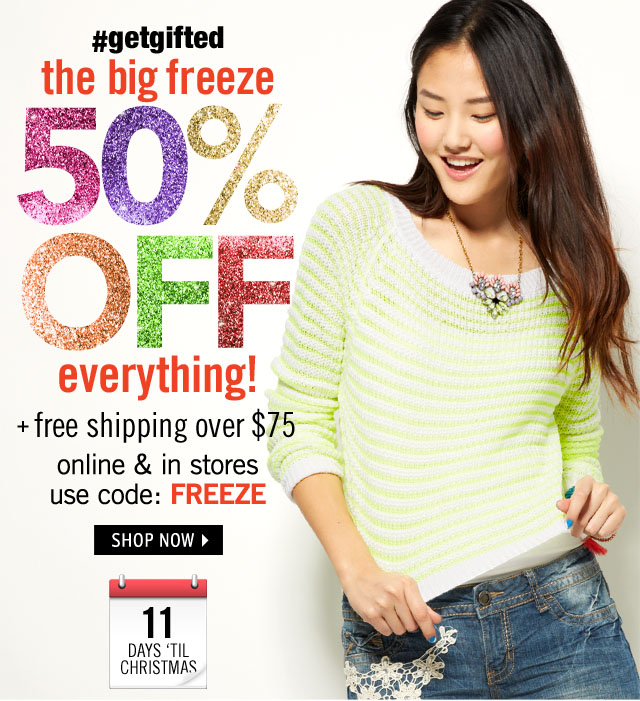 #getgifted 50% OFF + free shipping over $75 online & stores use code FREEZE