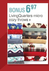 Shop OVER 160 BONUS Buys! Bonus Buys available while supplies last. Priced so low, additional discounts do not apply. 6.97 LivingQuarters micro cozy throws
