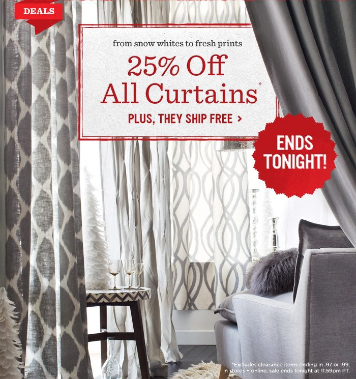 From snow whites to fresh prints one-day window sale* plus, curtains ship free. 25% off curtains.