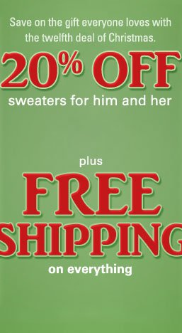 20% off sweaters for him and her, plus FREE SHIPPING on your entire order. Click to shop now.