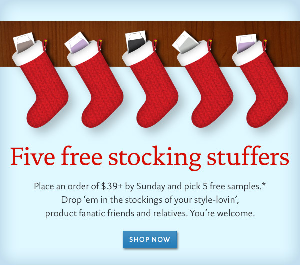 Get 5 free samples with your order of $39 or more. The perfect stocking stuffers