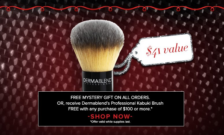 Free Mystery Gift on All Orders. Or, receive  Dermablend Professional Kabuki Brush ($41 value) Free with any purchase of $100 or more.**Offer valid while supplies last.Shop Now>>