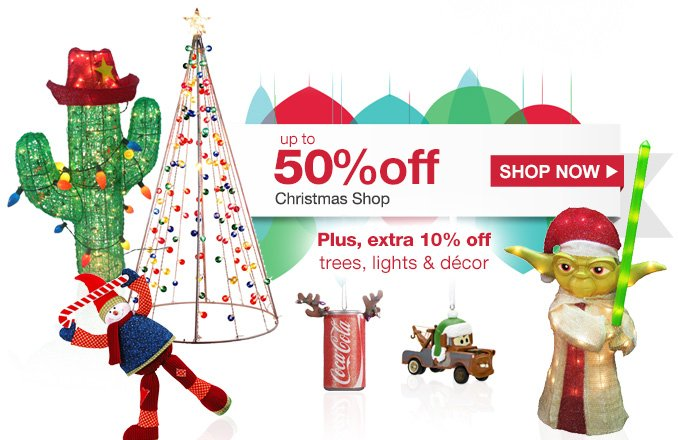 up to 50% off Christmas Shop | Plus, extra 10% off trees, lights & décor | SHOP NOW
