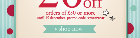 orders of £50 or more until 15 december. promo code: xmastreat