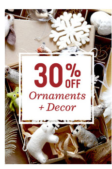 30% off ornaments + decor