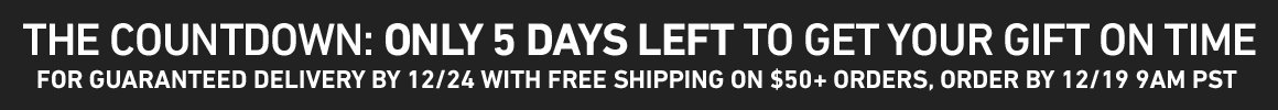 Only 7 Days Left For Guaranteed On-Time Shipping! Order by 12/19 at 9AM PST for Guaranteed 12/24 Delivery