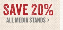 Save 20% on all media stands
