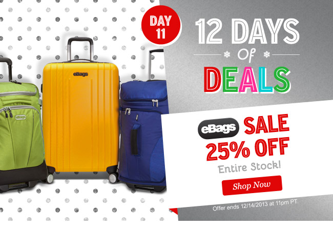 12 Days of Deals: Day 11. eBags SALE: 25% Off Entire Stock! Shop Now.
