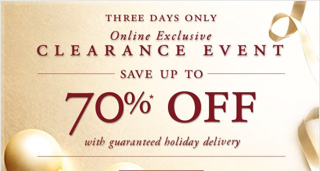THREE DAYS ONLY - ONLINE EXCLUSIVE - CLEARANCE EVENT