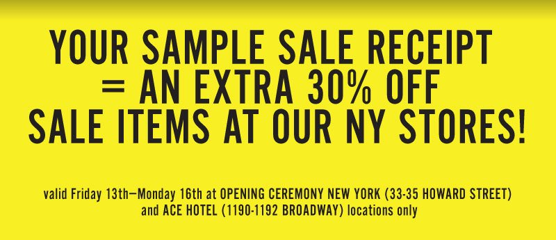 Show your Sample Sale receipt at our New York stores and receive an Extra 30% off all sale items! Valid Friday 12/13 thru Mon 12/16.