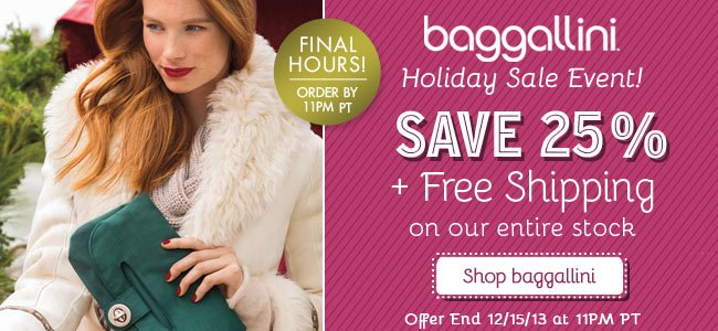 Final Hours! | baggallini Holiday Sale Event | Save 25% + Free Shipping on our entire stock | Offer ends 12/15/13 at 11PM PT | Shop Now