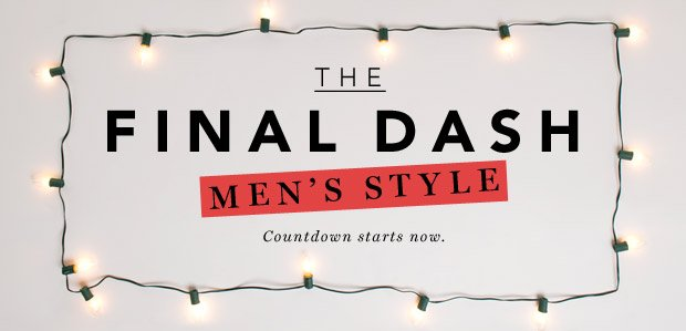 The Final Dash: Men's Style. Countdown starts now.