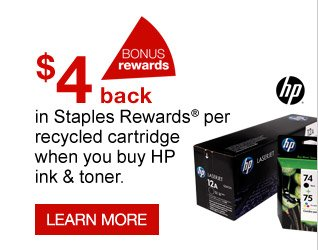 Bonus  rewards. $4 back in Staples Rewards per recycled cartridge when you buy  HP ink & toner. Learn more.