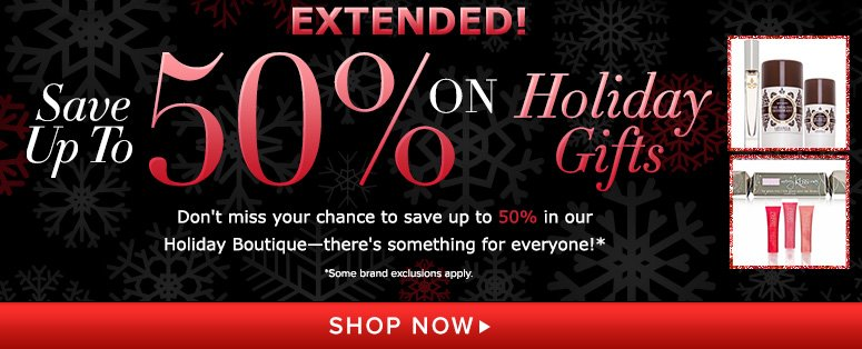 Extended!Holiday BoutiqueDon't miss your chance to save up to 50% in our Holiday Boutique—there's something for everyone!Shop Now>>