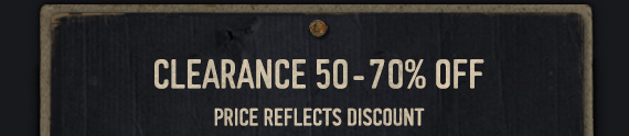 CLEARANCE 50 – 70% OFF PRICE REFLECTS DISCOUNT