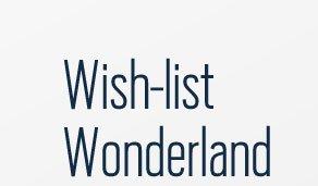 Wish–list Wonderland
