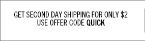 Get Second Day Shipping for only $2. Use offer code QUICK.