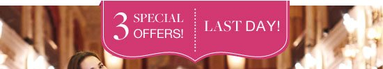 3 Special Offers! Last Day!