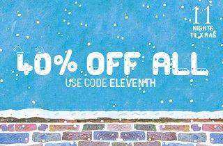40% Off Enter Code: ELEVENTH