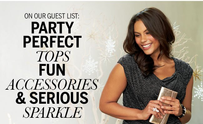 On our guest list: Party perfect tops, Fun Accessories, & Serious Sparkle