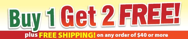 Buy 1 Get 2 FREE! plus FREE SHIPPING on any order of $40 or more